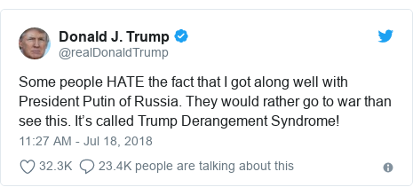 Twitter post by @realDonaldTrump: Some people HATE the fact that I got along well with President Putin of Russia. They would rather go to war than see this. It's called Trump Derangement Syndrome!