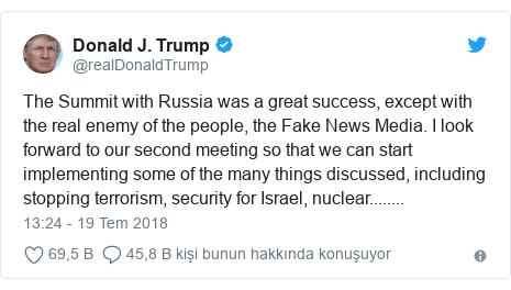 @realDonaldTrump tarafından yapılan Twitter paylaşımı: The Summit with Russia was a great success, except with the real enemy of the people, the Fake News Media. I look forward to our second meeting so that we can start implementing some of the many things discussed, including stopping terrorism, security for Israel, nuclear........