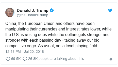 Twitter post by @realDonaldTrump: China, the European Union and others have been manipulating their currencies and interest rates lower, while the U.S. is raising rates while the dollars gets stronger and stronger with each passing day - taking away our big competitive edge. As usual, not a level playing field...