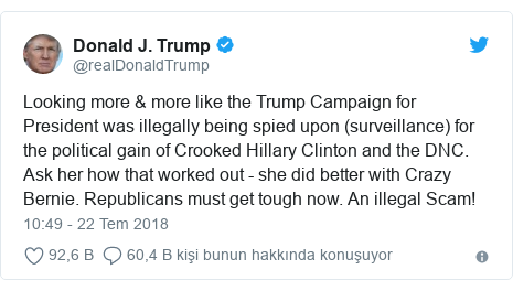 @realDonaldTrump tarafından yapılan Twitter paylaşımı: Looking more & more like the Trump Campaign for President was illegally being spied upon (surveillance) for the political gain of Crooked Hillary Clinton and the DNC. Ask her how that worked out - she did better with Crazy Bernie. Republicans must get tough now. An illegal Scam!