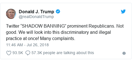 """Twitter post by @realDonaldTrump: Twitter """"SHADOW BANNING"""" prominent Republicans. Not good. We will look into this discriminatory and illegal practice at once! Many complaints."""