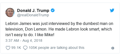 Twitter post by @realDonaldTrump: Lebron James was just interviewed by the dumbest man on television, Don Lemon. He made Lebron look smart, which isn't easy to do. I like Mike!