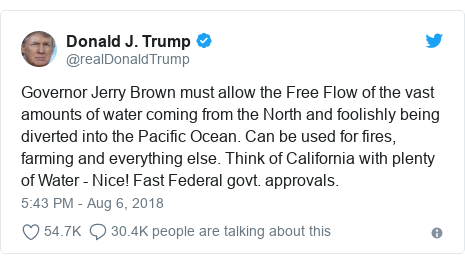 Twitter post by @realDonaldTrump: Governor Jerry Brown must allow the Free Flow of the vast amounts of water coming from the North and foolishly being diverted into the Pacific Ocean. Can be used for fires, farming and everything else. Think of California with plenty of Water - Nice! Fast Federal govt. approvals.