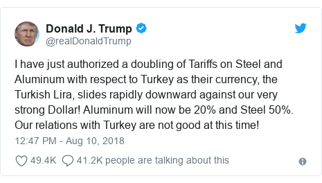 Twitter post by @realDonaldTrump: I have just authorized a doubling of Tariffs on Steel and Aluminum with respect to Turkey as their currency, the Turkish Lira, slides rapidly downward against our very strong Dollar! Aluminum will now be 20% and Steel 50%. Our relations with Turkey are not good at this time!