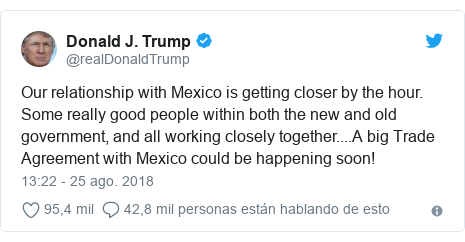 Publicación de Twitter por @realDonaldTrump: Our relationship with Mexico is getting closer by the hour. Some really good people within both the new and old government, and all working closely together....A big Trade Agreement with Mexico could be happening soon!