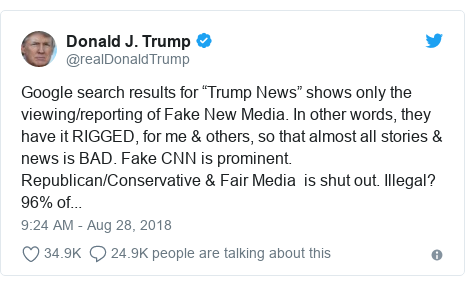 "Twitter post by @realDonaldTrump: Google search results for ""Trump News"" shows only the viewing/reporting of Fake New Media. In other words, they have it RIGGED, for me & others, so that almost all stories & news is BAD. Fake CNN is prominent. Republican/Conservative & Fair Media  is shut out. Illegal?  96% of..."
