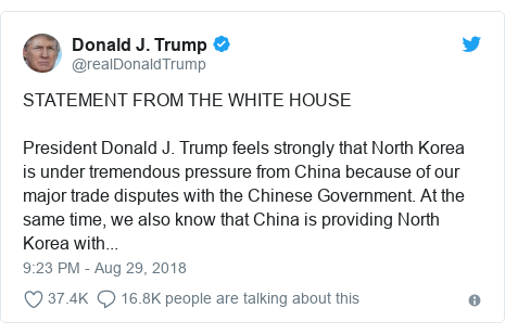 Twitter post by @realDonaldTrump: STATEMENT FROM THE WHITE HOUSEPresident Donald J. Trump feels strongly that North Korea is under tremendous pressure from China because of our major trade disputes with the Chinese Government. At the same time, we also know that China is providing North Korea with...