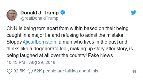 Twitter post by @realDonaldTrump: CNN is being torn apart from within based on their being caught in a major lie and refusing to admit the mistake. Sloppy @carlbernstein, a man who lives in the past and thinks like a degenerate fool, making up story after story, is being laughed at all over the country! Fake News