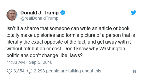 Twitter post by @realDonaldTrump: Isn't it a shame that someone can write an article or book, totally make up stories and form a picture of a person that is literally the exact opposite of the fact, and get away with it without retribution or cost. Don't know why Washington politicians don't change libel laws?