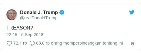 Twitter pesan oleh @realDonaldTrump: TREASON?