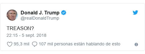 Publicación de Twitter por @realDonaldTrump: TREASON?
