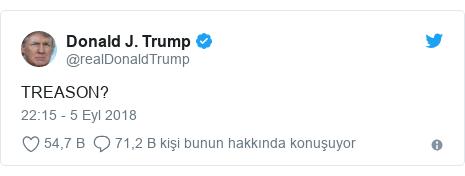 @realDonaldTrump tarafından yapılan Twitter paylaşımı: TREASON?