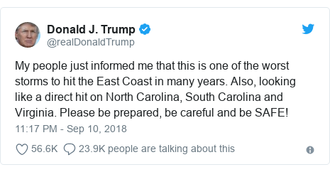 Twitter post by @realDonaldTrump: My people just informed me that this is one of the worst storms to hit the East Coast in many years. Also, looking like a direct hit on North Carolina, South Carolina and Virginia. Please be prepared, be careful and be SAFE!