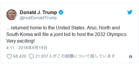 Twitter post by @realDonaldTrump: ....returned home to the United States. Also, North and South Korea will file a joint bid to host the 2032 Olympics. Very exciting!