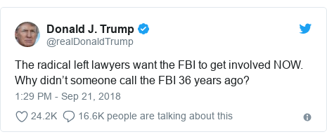 Twitter post by @realDonaldTrump: The radical left lawyers want the FBI to get involved NOW. Why didn't someone call the FBI 36 years ago?
