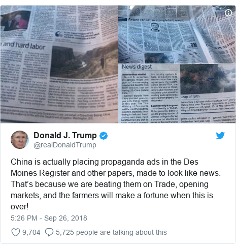 Twitter post by @realDonaldTrump: China is actually placing propaganda ads in the Des Moines Register and other papers, made to look like news. That's because we are beating them on Trade, opening markets, and the farmers will make a fortune when this is over!