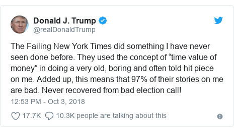 "Twitter post by @realDonaldTrump: The Failing New York Times did something I have never seen done before. They used the concept of ""time value of money"" in doing a very old, boring and often told hit piece on me. Added up, this means that 97% of their stories on me are bad. Never recovered from bad election call!"