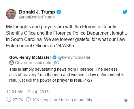 Twitter post by @realDonaldTrump: My thoughts and prayers are with the Florence County Sheriff's Office and the Florence Police Department tonight, in South Carolina. We are forever grateful for what our Law Enforcement Officers do 24/7/365.