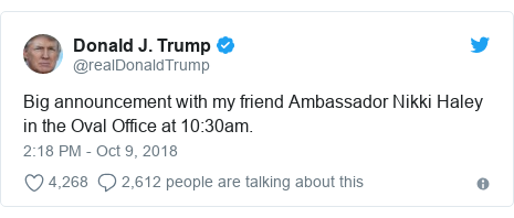 Twitter post by @realDonaldTrump: Big announcement with my friend Ambassador Nikki Haley in the Oval Office at 10 30am.