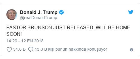 @realDonaldTrump tarafından yapılan Twitter paylaşımı: PASTOR BRUNSON JUST RELEASED. WILL BE HOME SOON!