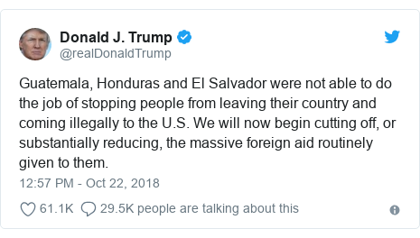 Twitter post by @realDonaldTrump: Guatemala, Honduras and El Salvador were not able to do the job of stopping people from leaving their country and coming illegally to the U.S. We will now begin cutting off, or substantially reducing, the massive foreign aid routinely given to them.