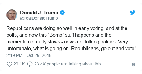 """Twitter post by @realDonaldTrump: Republicans are doing so well in early voting, and at the polls, and now this """"Bomb"""" stuff happens and the momentum greatly slows - news not talking politics. Very unfortunate, what is going on. Republicans, go out and vote!"""