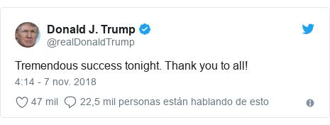 Publicación de Twitter por @realDonaldTrump: Tremendous success tonight. Thank you to all!