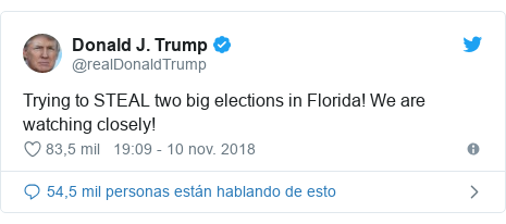 Publicación de Twitter por @realDonaldTrump: Trying to STEAL two big elections in Florida! We are watching closely!