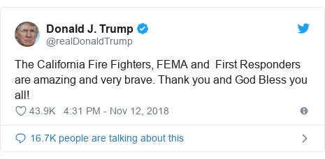 Twitter post by @realDonaldTrump: The California Fire Fighters, FEMA and  First Responders are amazing and very brave. Thank you and God Bless you all!