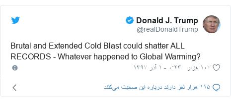 پست توییتر از @realDonaldTrump: Brutal and Extended Cold Blast could shatter ALL RECORDS - Whatever happened to Global Warming?