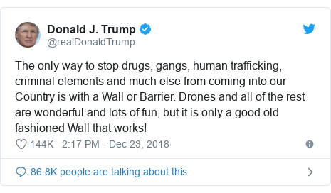 Twitter post by @realDonaldTrump: The only way to stop drugs, gangs, human trafficking, criminal elements and much else from coming into our Country is with a Wall or Barrier. Drones and all of the rest are wonderful and lots of fun, but it is only a good old fashioned Wall that works!
