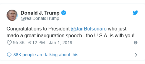 Twitter post by @realDonaldTrump: Congratulations to President @JairBolsonaro who just made a great inauguration speech - the U.S.A. is with you!