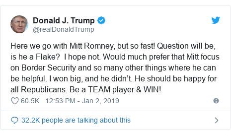 Twitter post by @realDonaldTrump: Here we go with Mitt Romney, but so fast! Question will be, is he a Flake?  I hope not. Would much prefer that Mitt focus on Border Security and so many other things where he can be helpful. I won big, and he didn't. He should be happy for all Republicans. Be a TEAM player & WIN!