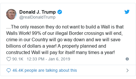 Twitter post by @realDonaldTrump: ....The only reason they do not want to build a Wall is that Walls Work! 99% of our illegal Border crossings will end, crime in our Country will go way down and we will save billions of dollars a year! A properly planned and constructed Wall will pay for itself many times a year!