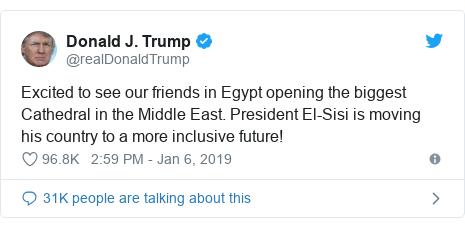 Ujumbe wa Twitter wa @realDonaldTrump: Excited to see our friends in Egypt opening the biggest Cathedral in the Middle East. President El-Sisi is moving his country to a more inclusive future!