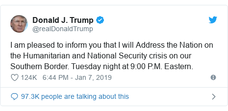 Twitter post by @realDonaldTrump: I am pleased to inform you that I will Address the Nation on the Humanitarian and National Security crisis on our Southern Border. Tuesday night at 9 00 P.M. Eastern.