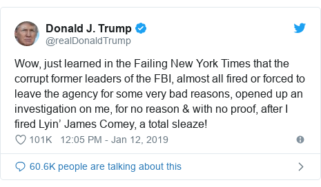 Twitter post by @realDonaldTrump: Wow, just learned in the Failing New York Times that the corrupt former leaders of the FBI, almost all fired or forced to leave the agency for some very bad reasons, opened up an investigation on me, for no reason & with no proof, after I fired Lyin' James Comey, a total sleaze!