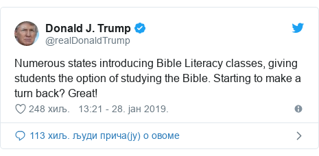 Twitter post by @realDonaldTrump: Numerous states introducing Bible Literacy classes, giving students the option of studying the Bible. Starting to make a turn back? Great!