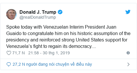 Twitter bởi @realDonaldTrump: Spoke today with Venezuelan Interim President Juan Guaido to congratulate him on his historic assumption of the presidency and reinforced strong United States support for Venezuela's fight to regain its democracy....