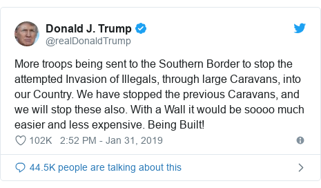 Twitter post by @realDonaldTrump: More troops being sent to the Southern Border to stop the attempted Invasion of Illegals, through large Caravans, into our Country. We have stopped the previous Caravans, and we will stop these also. With a Wall it would be soooo much easier and less expensive. Being Built!