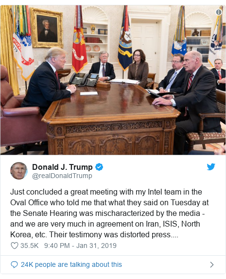 Twitter post by @realDonaldTrump: Just concluded a great meeting with my Intel team in the Oval Office who told me that what they said on Tuesday at the Senate Hearing was mischaracterized by the media - and we are very much in agreement on Iran, ISIS, North Korea, etc. Their testimony was distorted press....