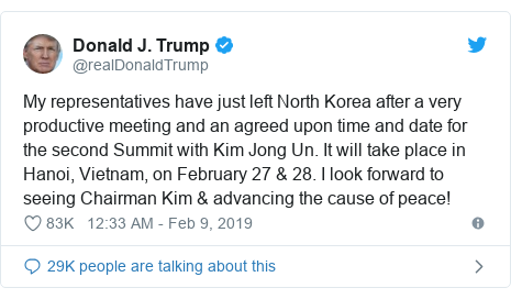 Twitter ubutumwa bwa @realDonaldTrump: My representatives have just left North Korea after a very productive meeting and an agreed upon time and date for the second Summit with Kim Jong Un. It will take place in Hanoi, Vietnam, on February 27 & 28. I look forward to seeing Chairman Kim & advancing the cause of peace!
