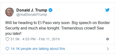 Twitter post by @realDonaldTrump: Will be heading to El Paso very soon. Big speech on Border Security and much else tonight. Tremendous crowd! See you later!