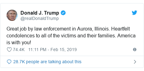 Twitter post by @realDonaldTrump: Great job by law enforcement in Aurora, Illinois. Heartfelt condolences to all of the victims and their families. America is with you!
