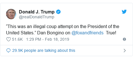 "Twitter post by @realDonaldTrump: ""This was an illegal coup attempt on the President of the United States."" Dan Bongino on @foxandfriends  True!"