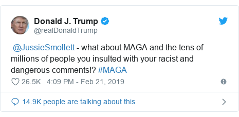 Twitter post by @realDonaldTrump: .@JussieSmollett - what about MAGA and the tens of millions of people you insulted with your racist and dangerous comments!? #MAGA