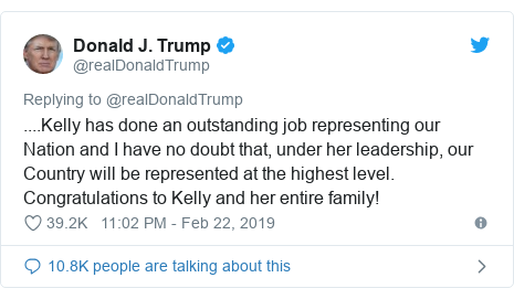 Twitter post by @realDonaldTrump: ....Kelly has done an outstanding job representing our Nation and I have no doubt that, under her leadership, our Country will be represented at the highest level. Congratulations to Kelly and her entire family!