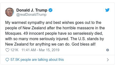 Twitter post by @realDonaldTrump: My warmest sympathy and best wishes goes out to the people of New Zealand after the horrible massacre in the Mosques. 49 innocent people have so senselessly died, with so many more seriously injured. The U.S. stands by New Zealand for anything we can do. God bless all!