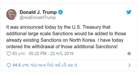Twitter post by @realDonaldTrump: It was announced today by the U.S. Treasury that additional large scale Sanctions would be added to those already existing Sanctions on North Korea. I have today ordered the withdrawal of those additional Sanctions!