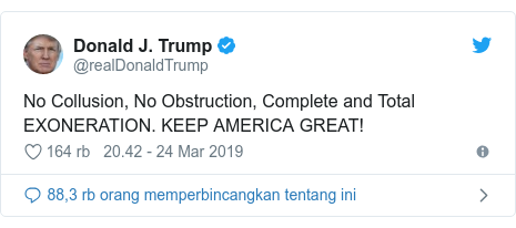 Twitter pesan oleh @realDonaldTrump: No Collusion, No Obstruction, Complete and Total EXONERATION. KEEP AMERICA GREAT!